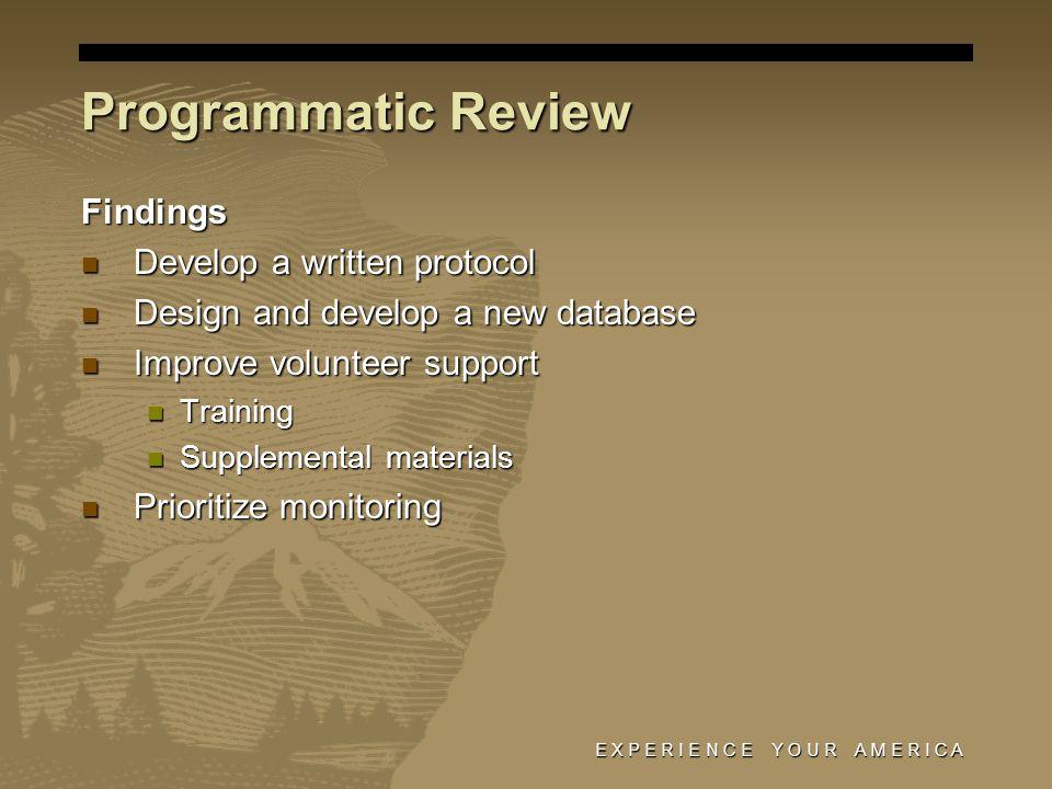 E X P E R I E N C E Y O U R A M E R I C A Programmatic Review Findings Develop a written protocol Develop a written protocol Design and develop a new