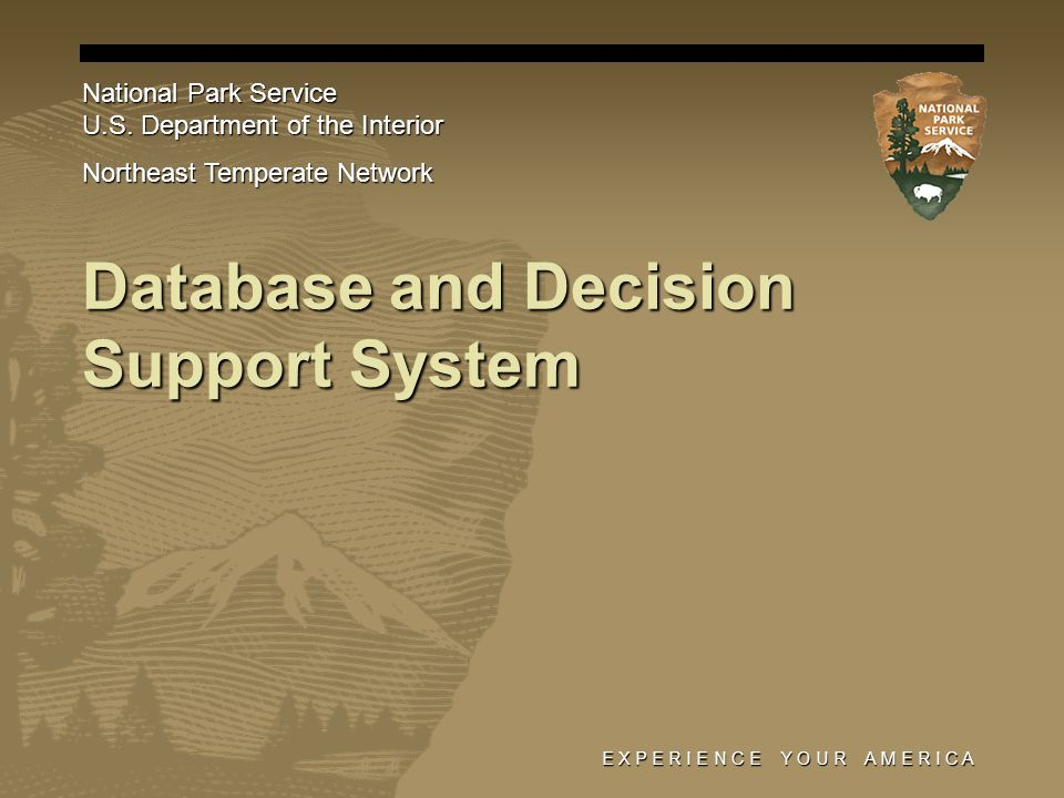 E X P E R I E N C E Y O U R A M E R I C A Database and Decision Support System National Park Service U.S.