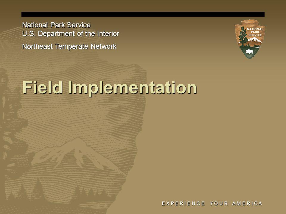 E X P E R I E N C E Y O U R A M E R I C A Field Implementation National Park Service U.S.