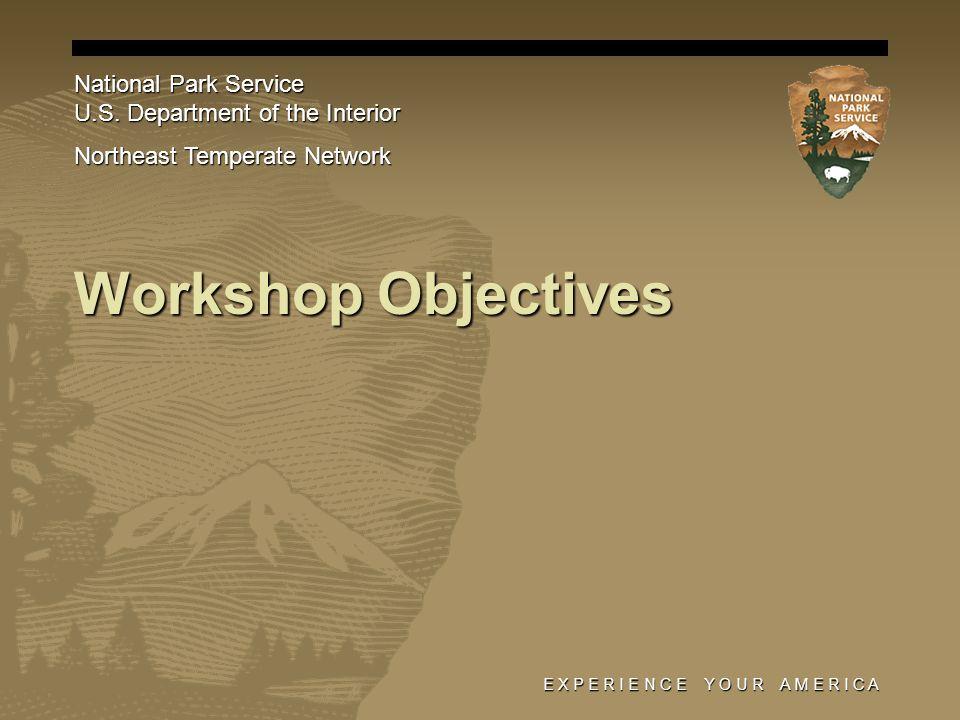 E X P E R I E N C E Y O U R A M E R I C A Workshop Objectives National Park Service U.S.