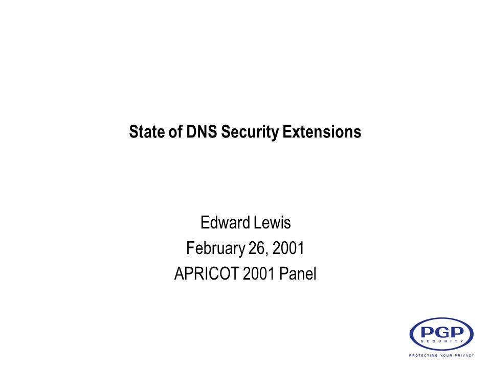 State of DNS Security Extensions Edward Lewis February 26, 2001 APRICOT 2001 Panel