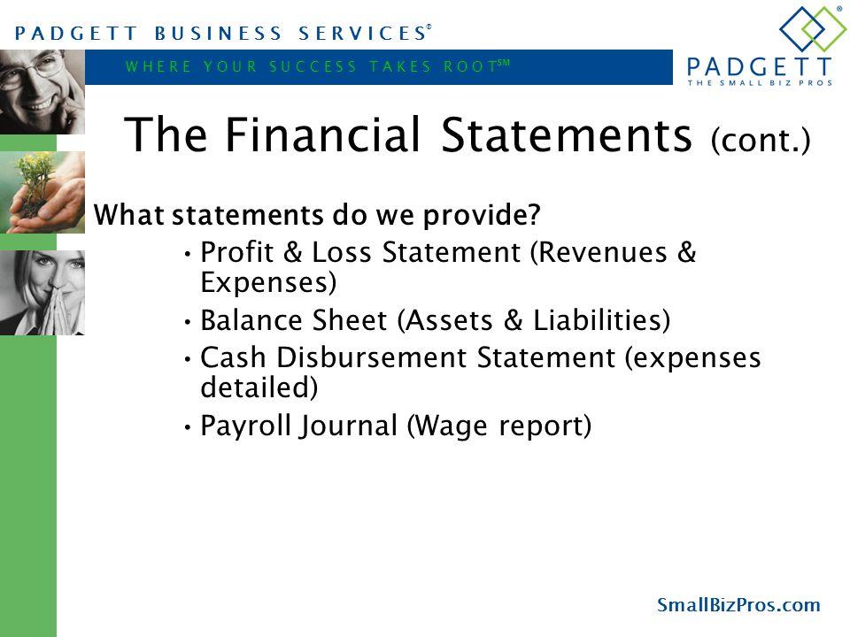 P A D G E T T B U S I N E S S S E R V I C E S ® W H E R E Y O U R S U C C E S S T A K E S R O O T ℠ SmallBizPros.com The Financial Statements (cont.)