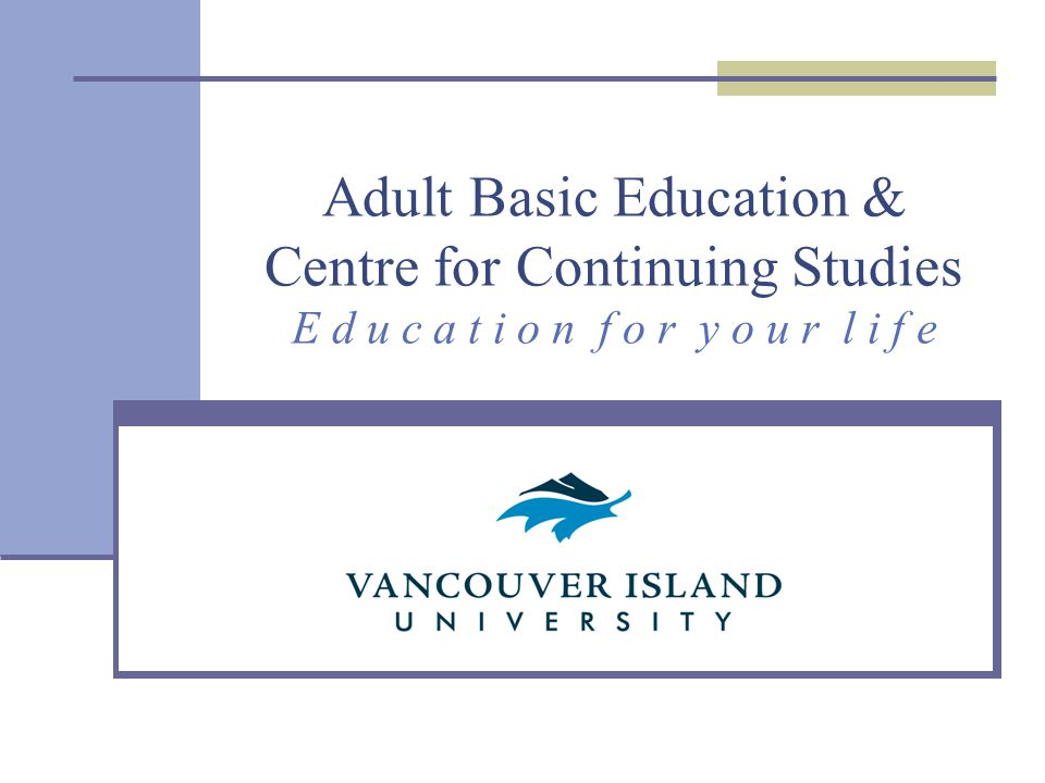 Adult Basic Education & Centre for Continuing Studies E d u c a t i o n f o r y o u r l i f e