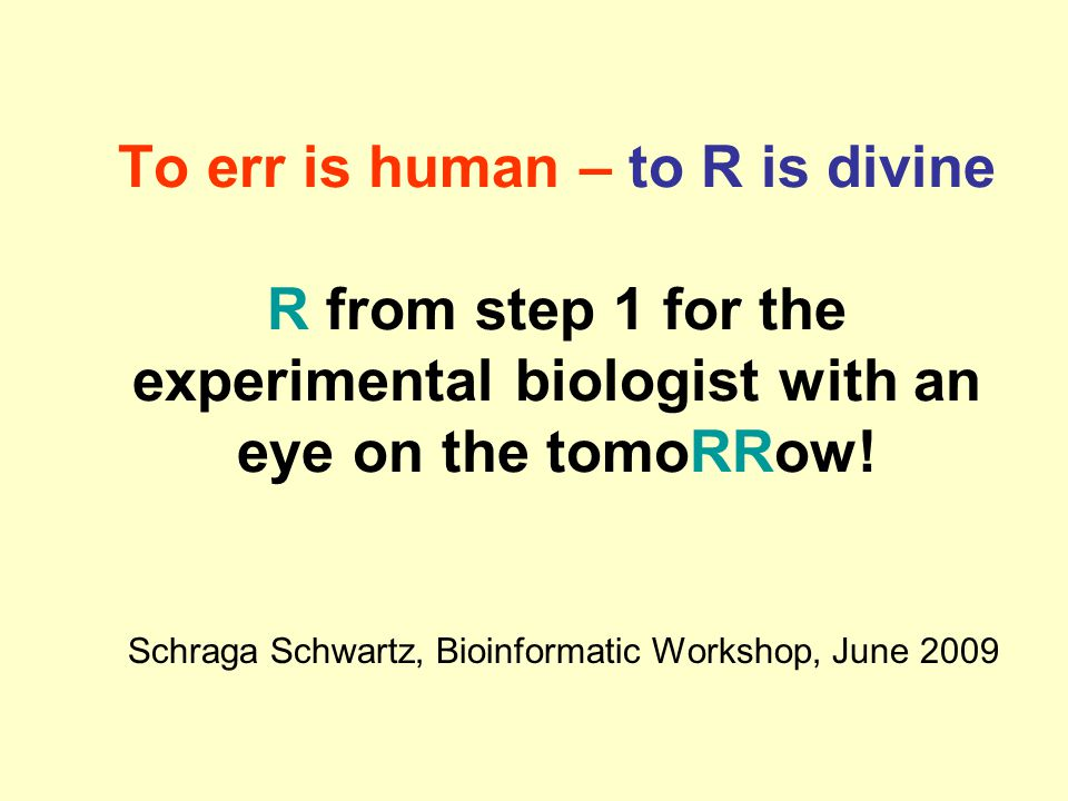 To err is human – to R is divine R from step 1 for the experimental biologist with an eye on the tomoRRow.