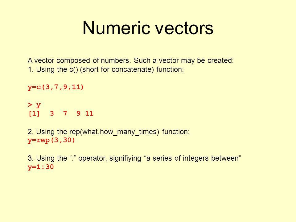 Numeric vectors A vector composed of numbers. Such a vector may be created: 1.