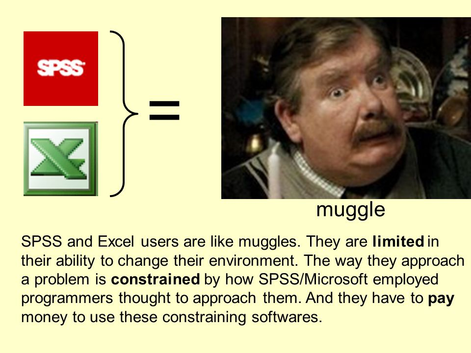 = muggle SPSS and Excel users are like muggles.