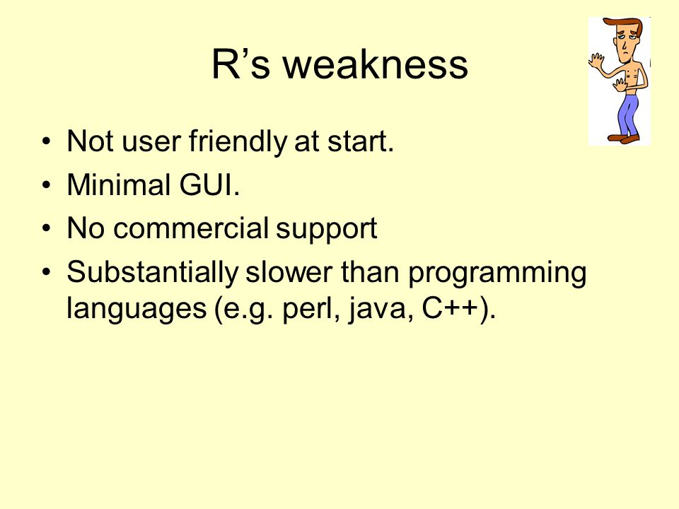 R's weakness Not user friendly at start. Minimal GUI.
