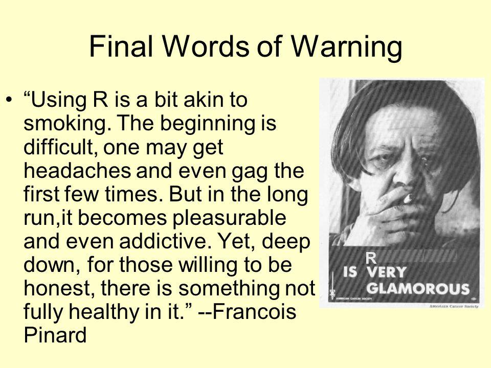 Final Words of Warning Using R is a bit akin to smoking.