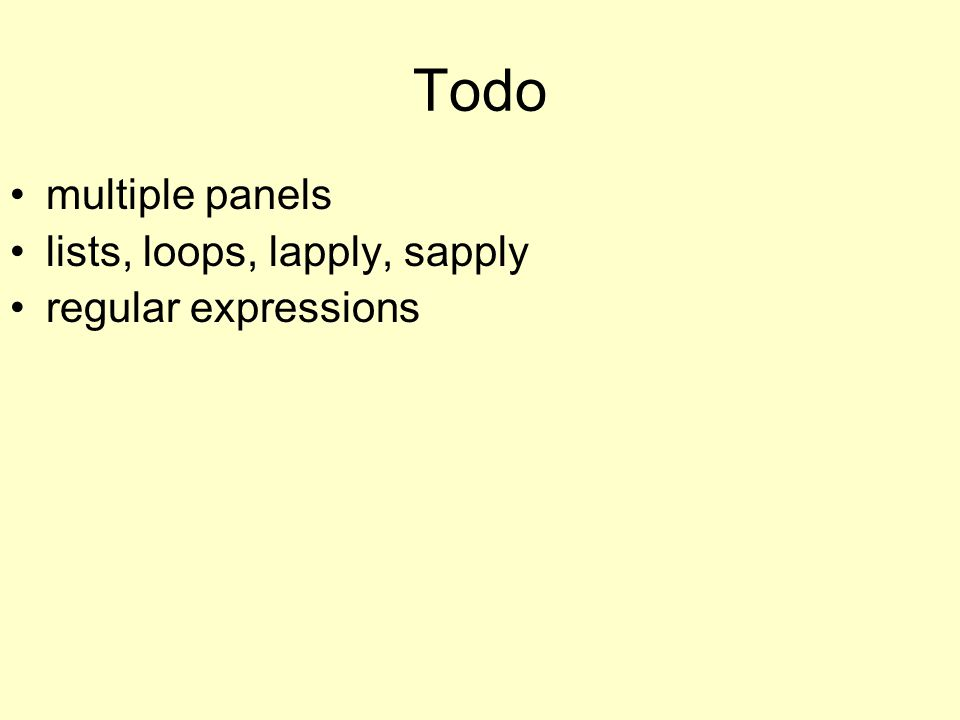 Todo multiple panels lists, loops, lapply, sapply regular expressions