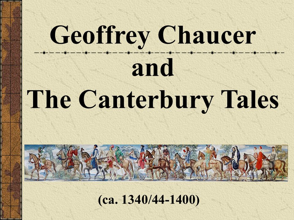 Geoffrey Chaucer and The Canterbury Tales (ca. 1340/44-1400)