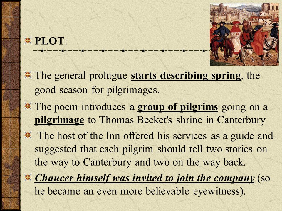 PLOT: The general prolugue starts describing spring, the good season for pilgrimages.