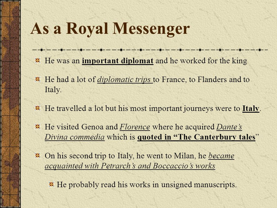 As a Royal Messenger He was an important diplomat and he worked for the king He had a lot of diplomatic trips to France, to Flanders and to Italy. He