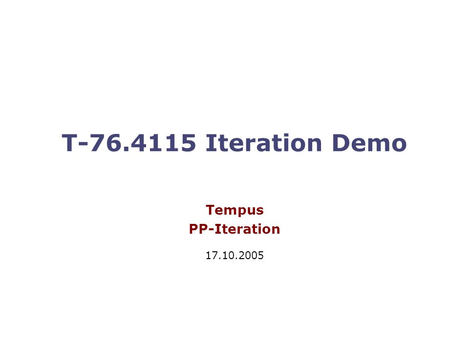 T-76.4115 Iteration Demo Tempus PP-Iteration 17.10.2005