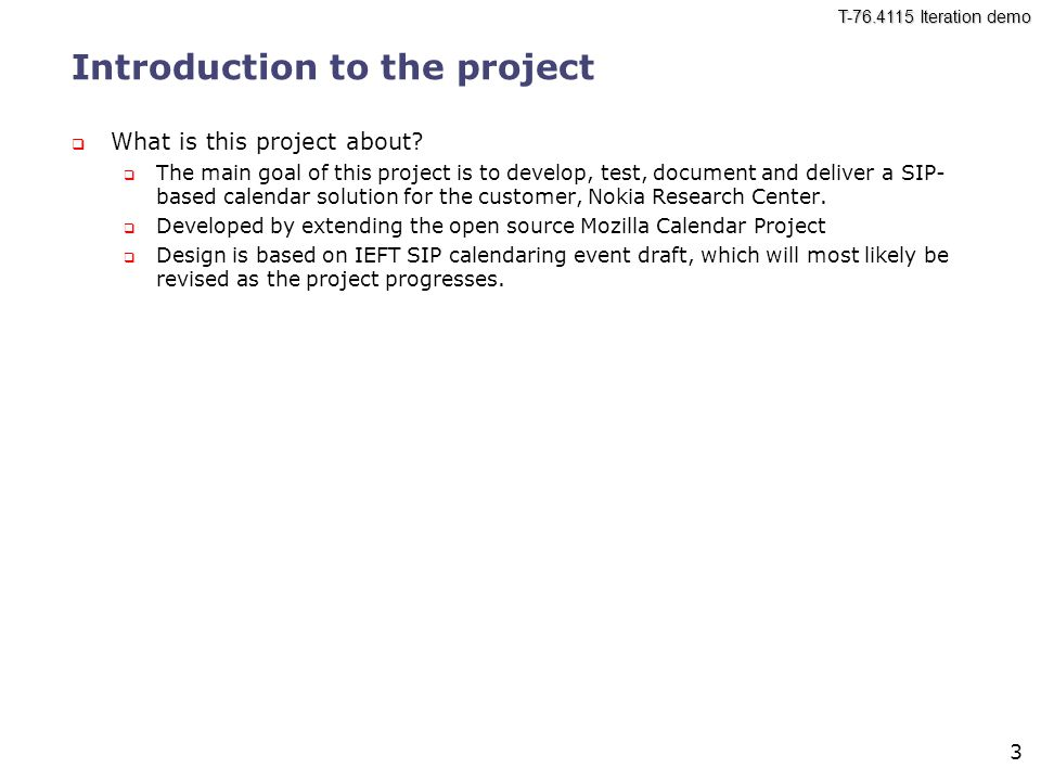 T-76.4115 Iteration demo 3 Introduction to the project  What is this project about.