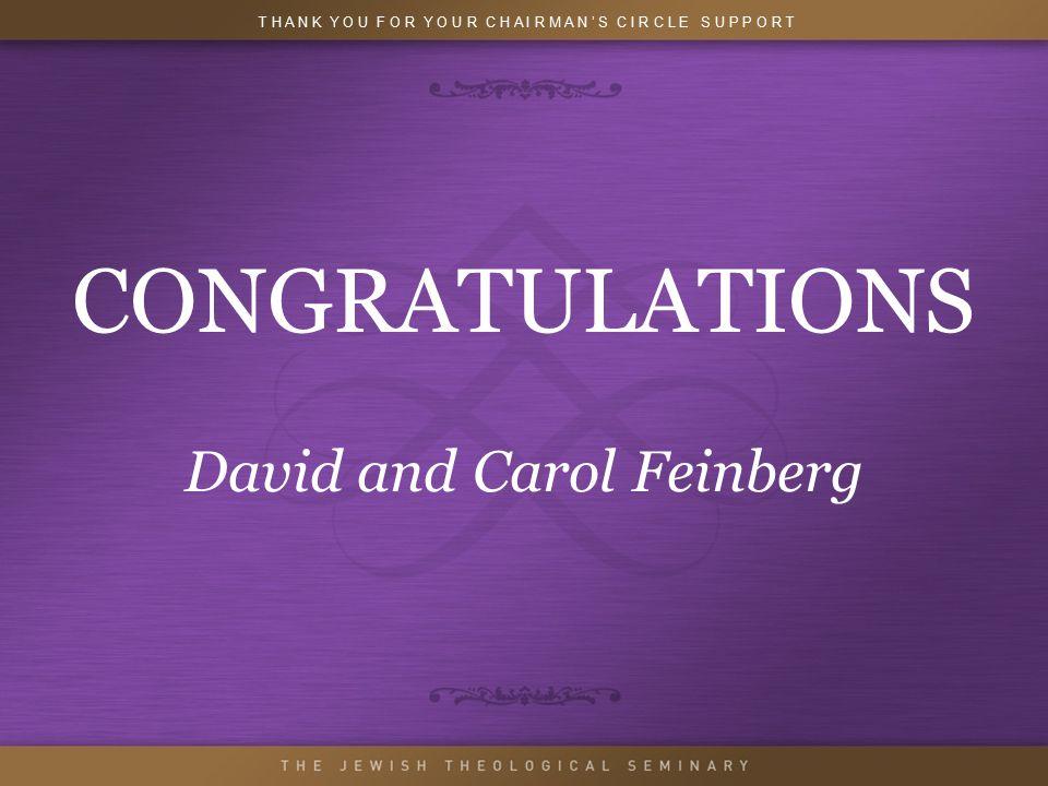 CONGRATULATIONS David and Carol Feinberg T H A N K Y O U F O R Y O U R C H A I R M A N ' S C I R C L E S U P P O R T