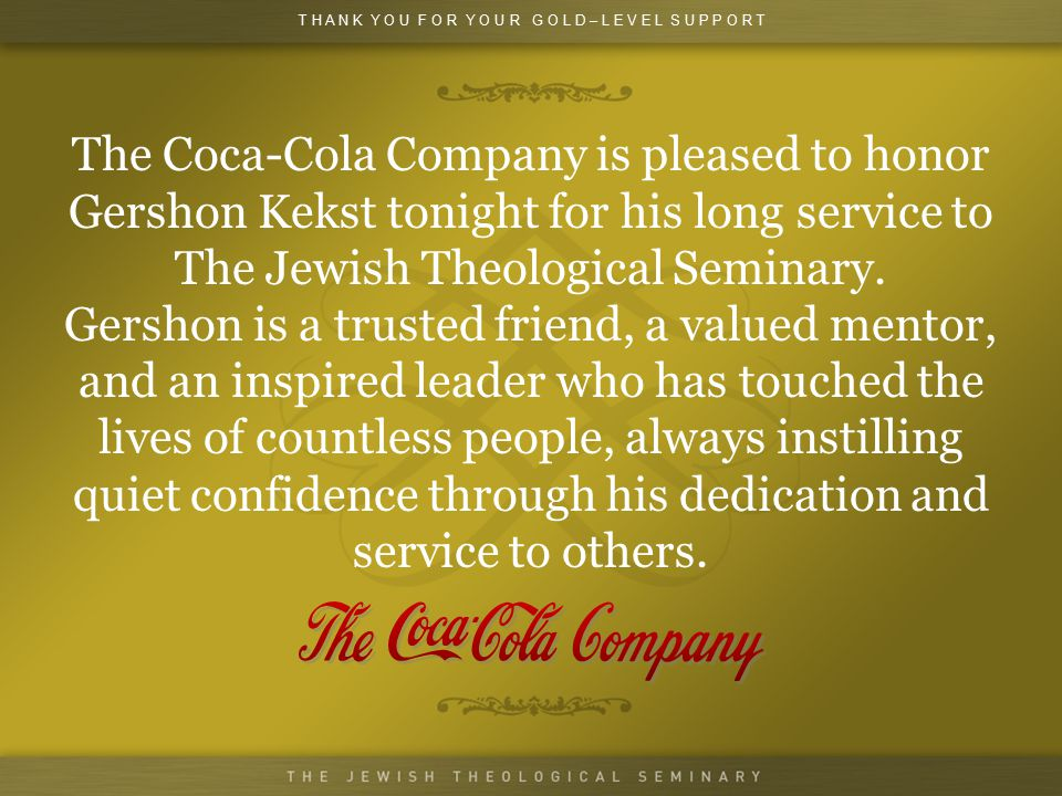 The Coca-Cola Company is pleased to honor Gershon Kekst tonight for his long service to The Jewish Theological Seminary.