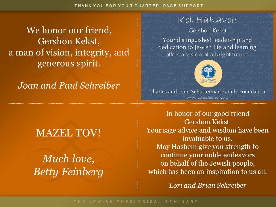 Quarter Page MAZEL TOV! Much love, Betty Feinberg T H A N K Y O U F O R Y O U R Q U A R T E R – P A G E S U P P O R T In honor of our good friend Gers