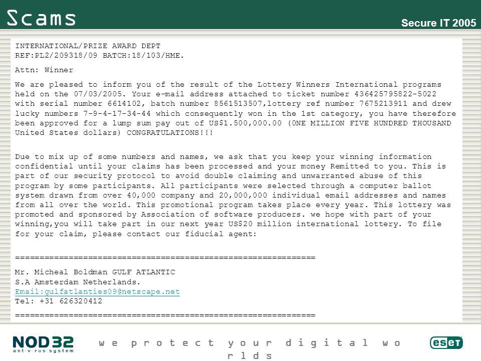 w e p r o t e c t y o u r d i g i t a l w o r l d s Secure IT 2005 Scams INTERNATIONAL/PRIZE AWARD DEPT REF:PL2/209318/09 BATCH:18/103/HME.
