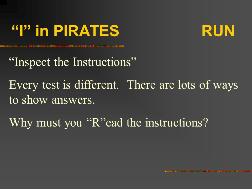 """""""I"""" in PIRATES RUN """"Inspect the Instructions"""" Every test is different. There are lots of ways to show answers. Why must you """"R""""ead the instructions?"""
