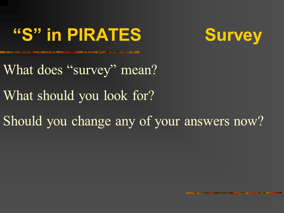 """""""S"""" in PIRATES Survey What does """"survey"""" mean? What should you look for? Should you change any of your answers now?"""