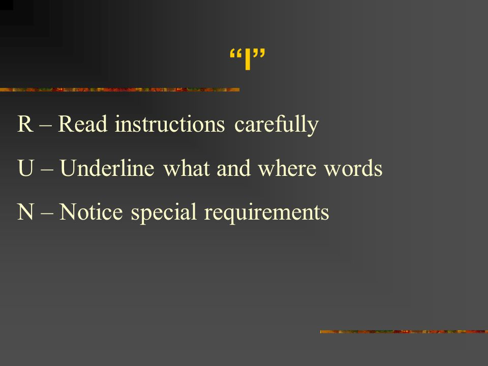"""""""I"""" R – Read instructions carefully U – Underline what and where words N – Notice special requirements"""