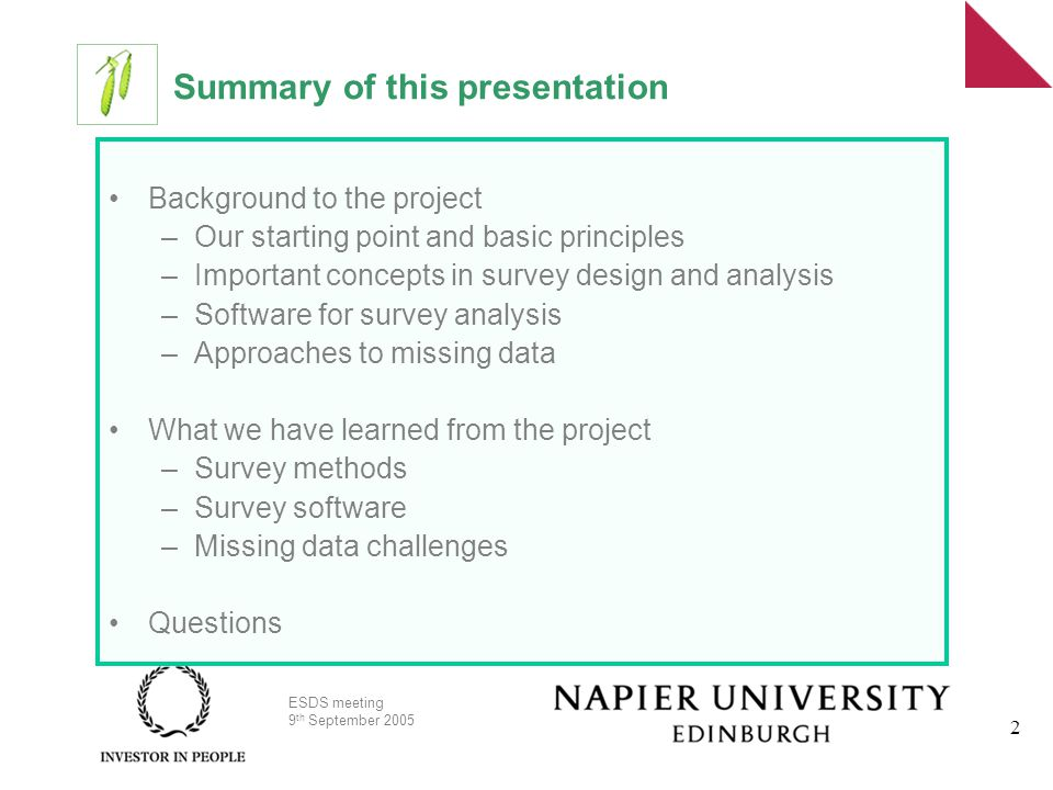 ESDS meeting 9 th September 2005 2 Summary of this presentation Background to the project –Our starting point and basic principles –Important concepts in survey design and analysis –Software for survey analysis –Approaches to missing data What we have learned from the project –Survey methods –Survey software –Missing data challenges Questions