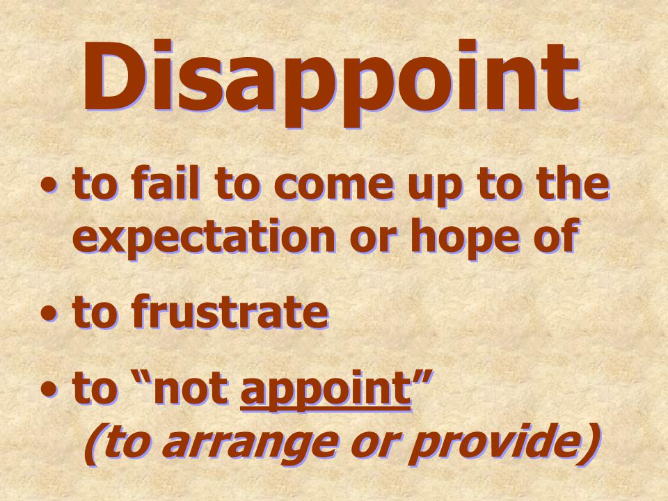 Disappoint to fail to come up to the expectation or hope of to frustrate to not appoint (to arrange or provide) to fail to come up to the expectation or hope of to frustrate to not appoint (to arrange or provide)