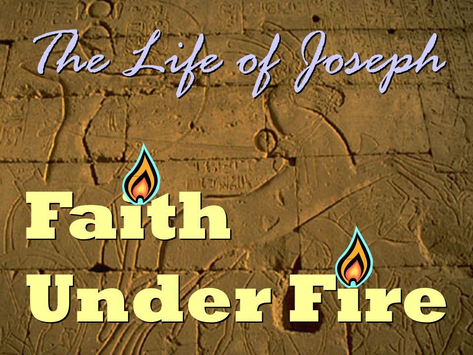 Faith Under Fire The Life of Joseph