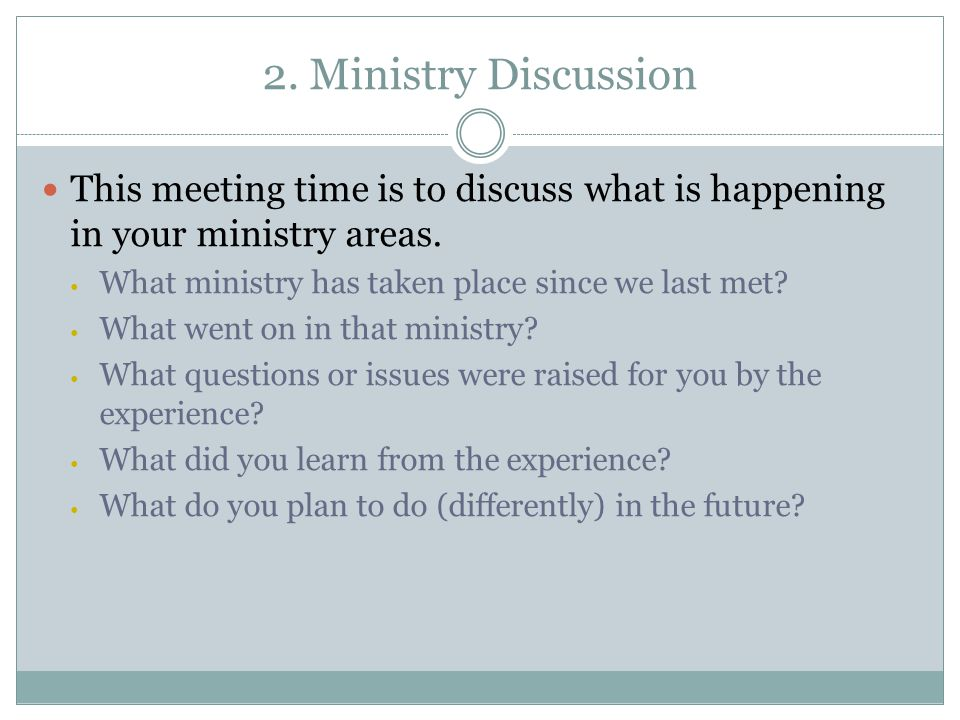 2.Ministry Discussion This meeting time is to discuss what is happening in your ministry areas.