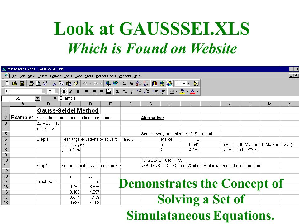 Look at GAUSSSEI.XLS Which is Found on Website Demonstrates the Concept of Solving a Set of Simulataneous Equations.