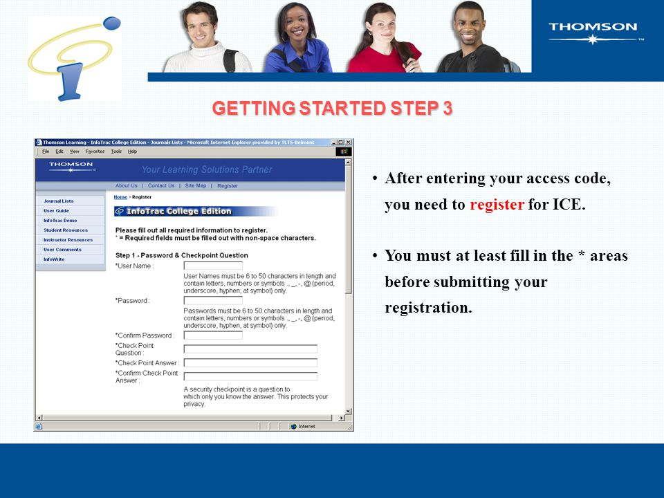 After entering your access code, you need to register for ICE. You must at least fill in the * areas before submitting your registration. GETTING STAR