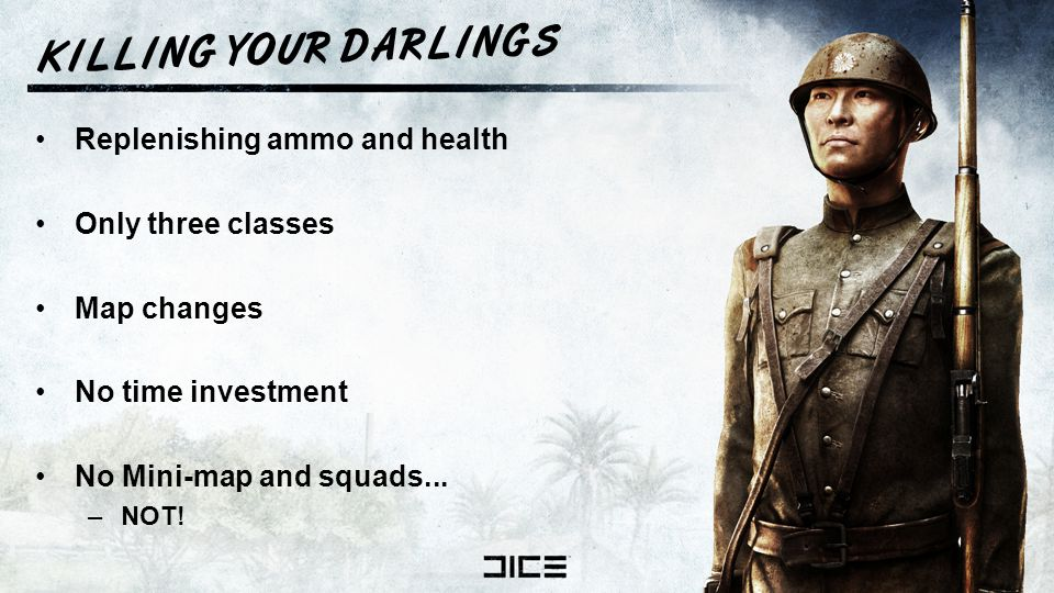 K I L L I N G Y O U R D A R L I N G S Replenishing ammo and health Only three classes Map changes No time investment No Mini-map and squads...