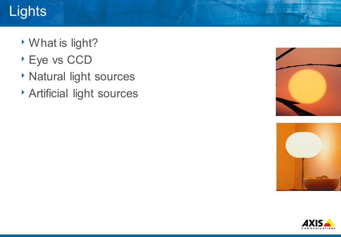 Lights  What is light  Eye vs CCD  Natural light sources  Artificial light sources