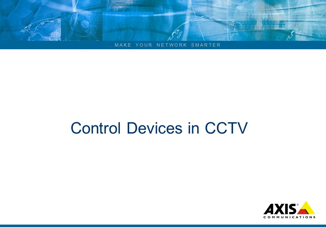 ... M A K E Y O U R N E T W O R K S M A R T E R Control Devices in CCTV