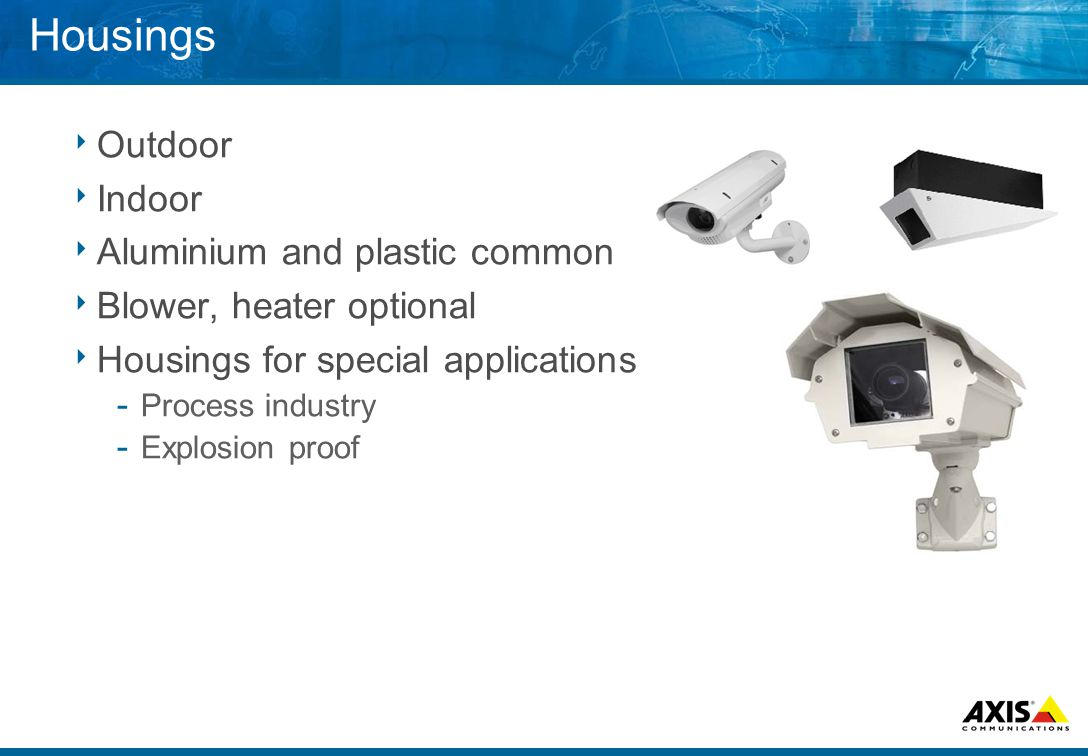 Housings  Outdoor  Indoor  Aluminium and plastic common  Blower, heater optional  Housings for special applications ­ Process industry ­ Explosion proof