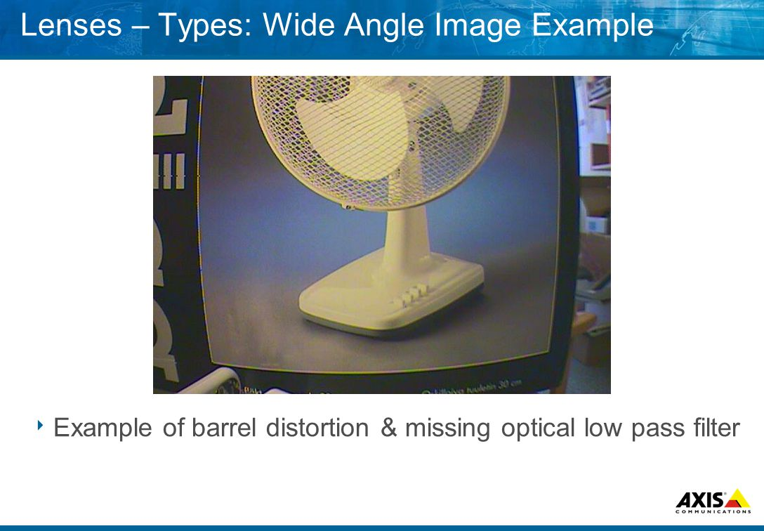Lenses – Types: Wide Angle Image Example  Example of barrel distortion & missing optical low pass filter