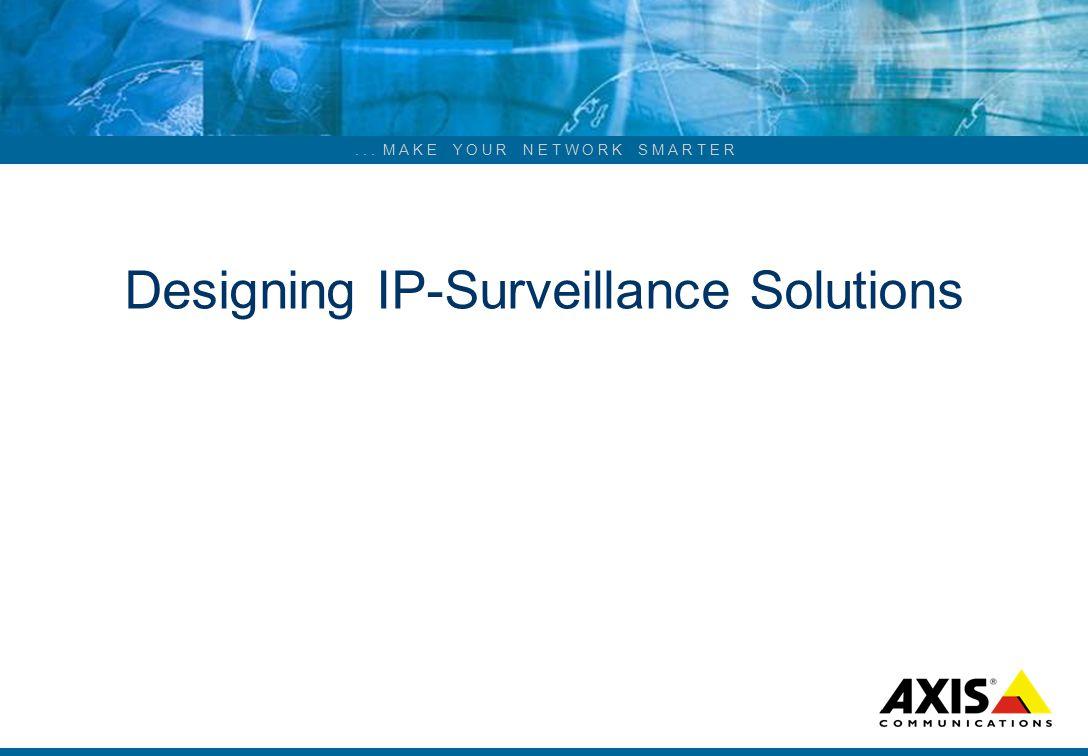 ... M A K E Y O U R N E T W O R K S M A R T E R Designing IP-Surveillance Solutions
