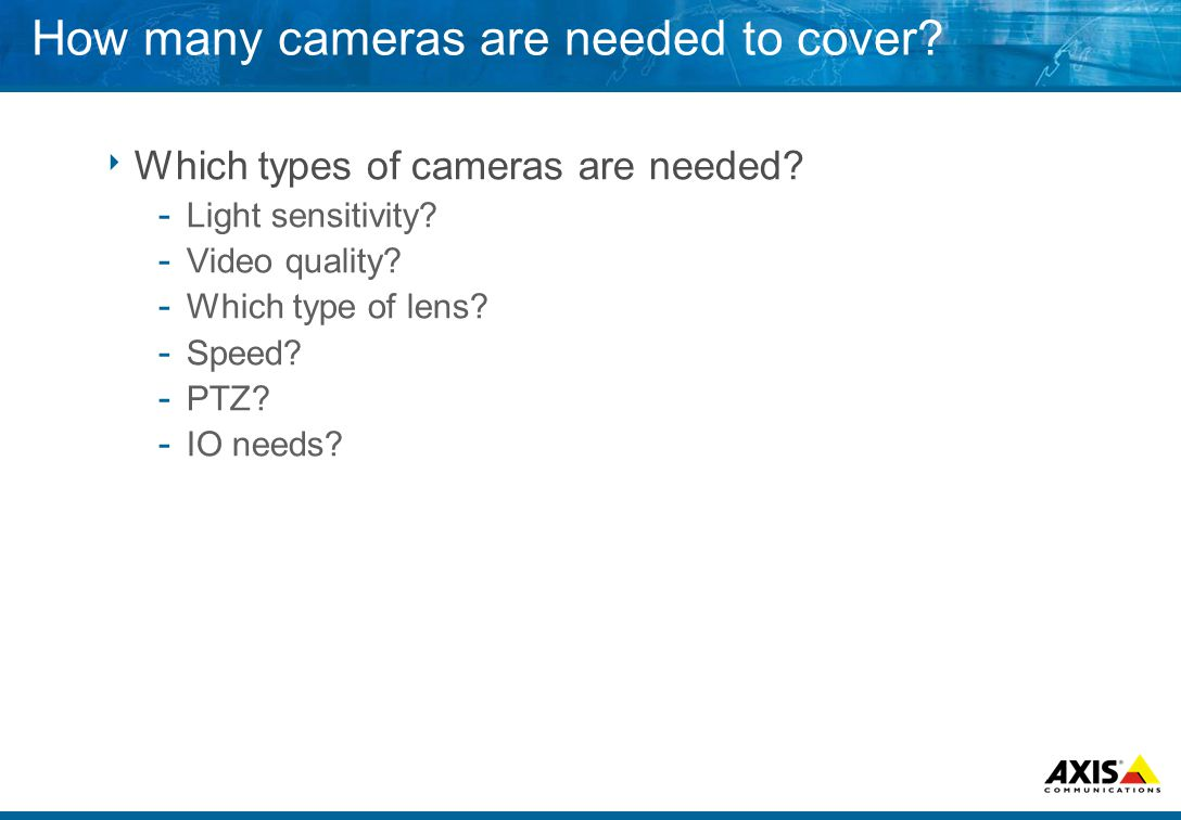 How many cameras are needed to cover.  Which types of cameras are needed.