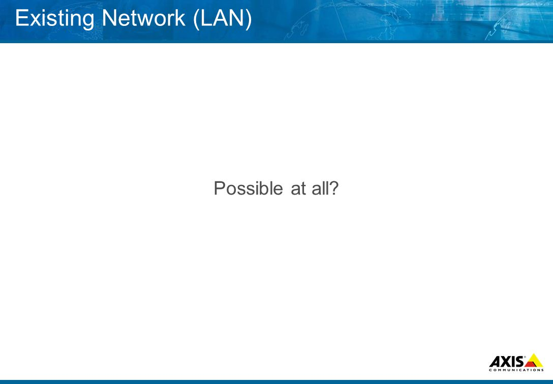 Existing Network (LAN) Possible at all