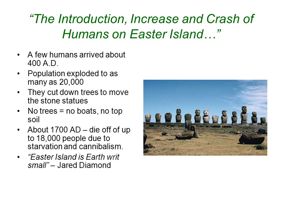 """""""The Introduction, Increase and Crash of Humans on Easter Island…"""" A few humans arrived about 400 A.D. Population exploded to as many as 20,000 They c"""