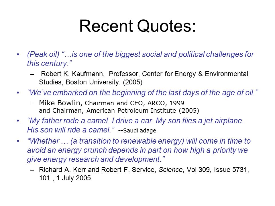 """Recent Quotes: (Peak oil) """"…is one of the biggest social and political challenges for this century."""" – Robert K. Kaufmann, Professor, Center for Energ"""
