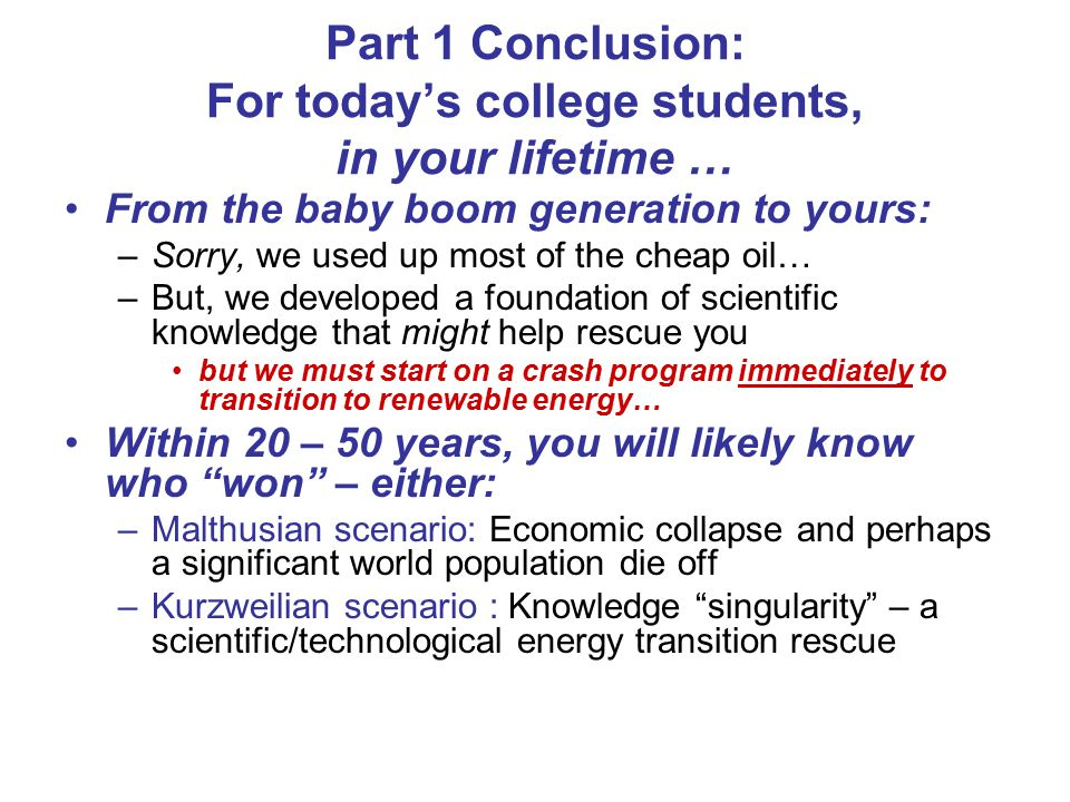 Part 1 Conclusion: For today's college students, in your lifetime … From the baby boom generation to yours: –Sorry, we used up most of the cheap oil…