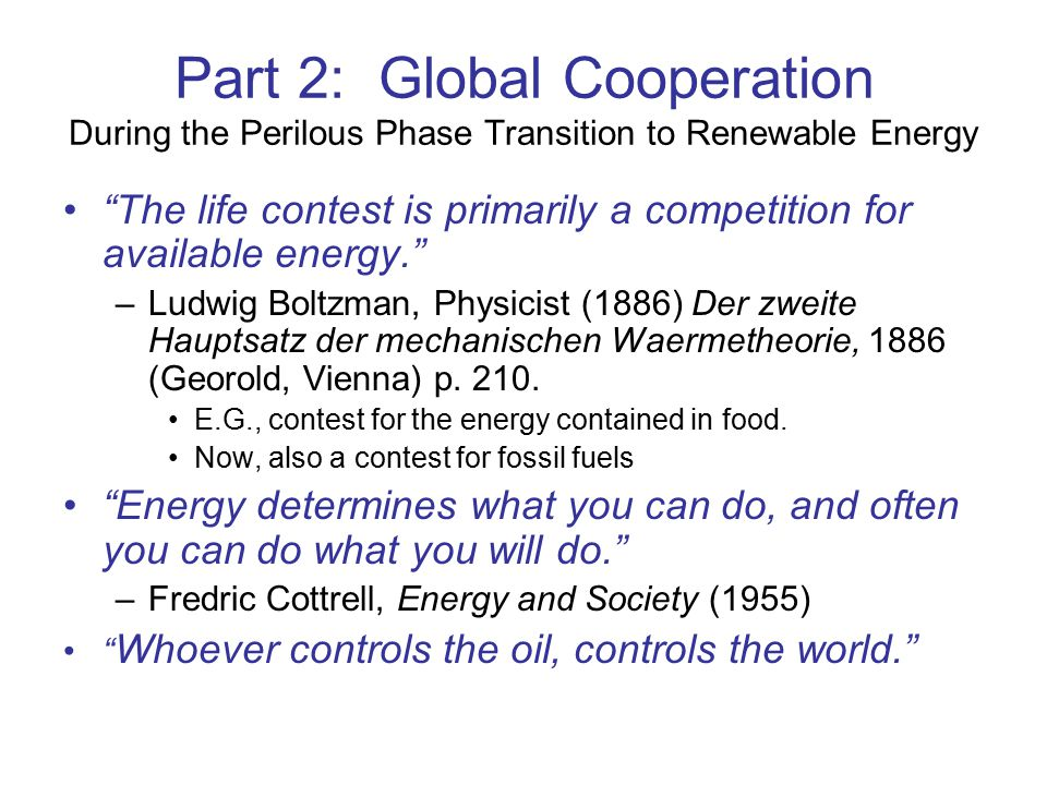 """Part 2: Global Cooperation During the Perilous Phase Transition to Renewable Energy """"The life contest is primarily a competition for available energy."""