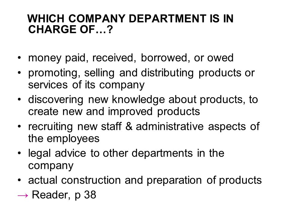 WHICH COMPANY DEPARTMENT IS IN CHARGE OF…? money paid, received, borrowed, or owed promoting, selling and distributing products or services of its com