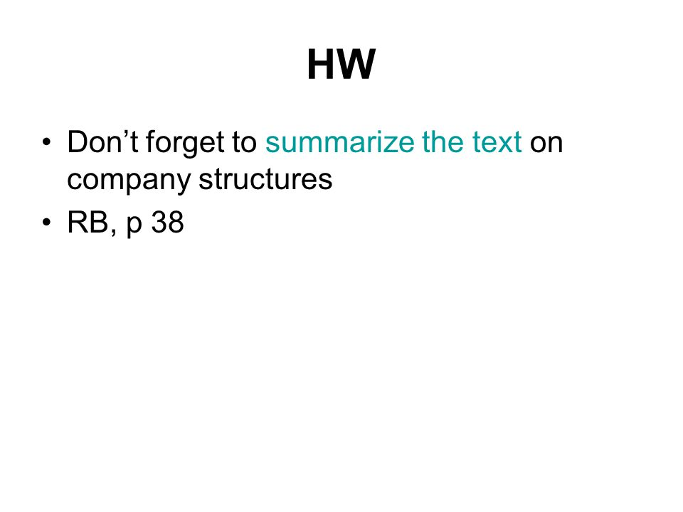 HW Don't forget to summarize the text on company structures RB, p 38