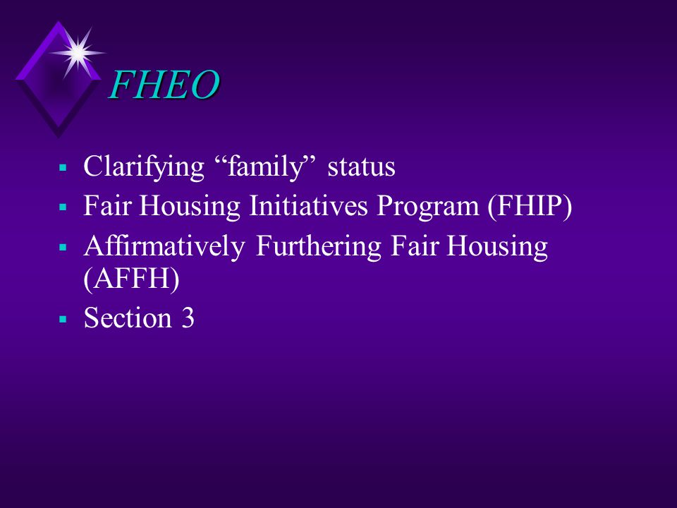FHEO  Clarifying family status  Fair Housing Initiatives Program (FHIP)  Affirmatively Furthering Fair Housing (AFFH)  Section 3