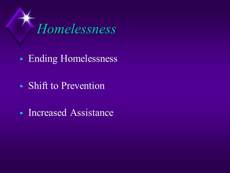 Homelessness  Ending Homelessness  Shift to Prevention  Increased Assistance