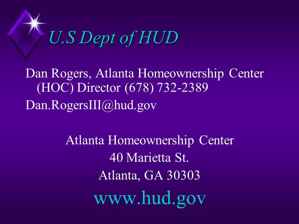 U.S Dept of HUD Dan Rogers, Atlanta Homeownership Center (HOC) Director (678) 732-2389 Dan.RogersIII@hud.gov Atlanta Homeownership Center 40 Marietta St.