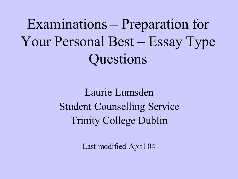 examinations preparation for your personal best essay type  1 examinations preparation for your personal best essay type questions laurie lumsden student counselling service trinity college dublin last modified