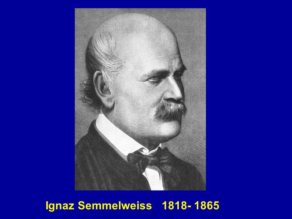 Ignaz Semmelweiss 1818- 1865